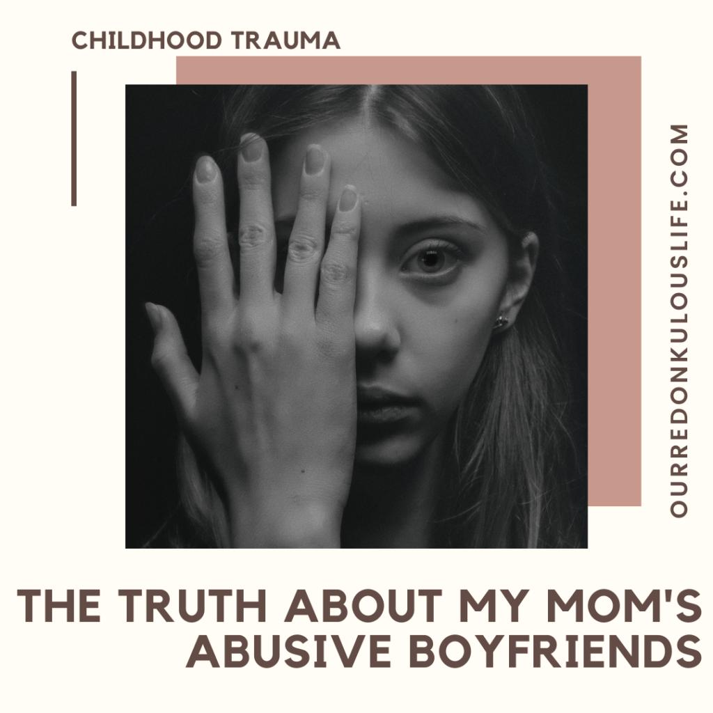 childhood trauma caused by my mom's abusive boyfriends